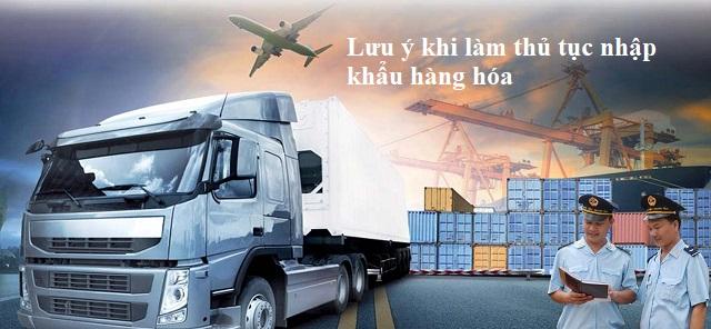 Lưu ý khi làm thủ tục nhập khẩu hàng hóa
